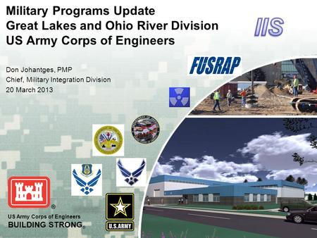 US Army Corps of Engineers BUILDING STRONG ® Military Programs Update Great Lakes and Ohio River Division US Army Corps of Engineers Don Johantges, PMP.