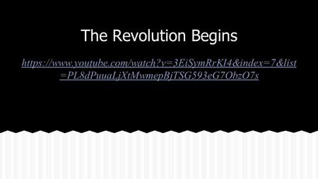 The Revolution Begins https://www.youtube.com/watch?v=3EiSymRrKI4&index=7&list=PL8dPuuaLjXtMwmepBjTSG593eG7ObzO7s.