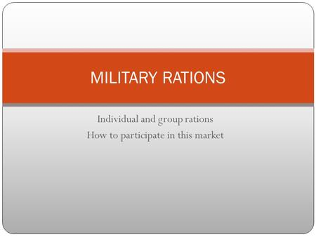 Individual and group rations How to participate in this market MILITARY RATIONS.