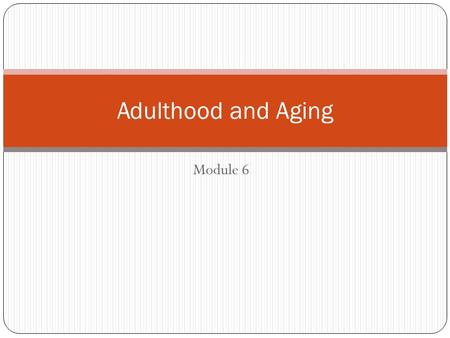Adulthood and Aging Module 6.