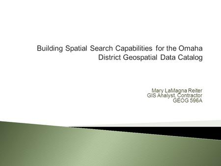 Mary LaMagna Reiter GIS Analyst, Contractor GEOG 596A.
