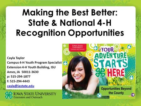 Making the Best Better: State & National 4-H Recognition Opportunities Cayla Taylor Campus 4-H Youth Program Specialist Extension 4-H Youth Building, ISU.