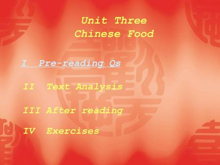 Unit Three Chinese Food IV Exercises I Pre-reading Qs II Text Analysis III After reading.