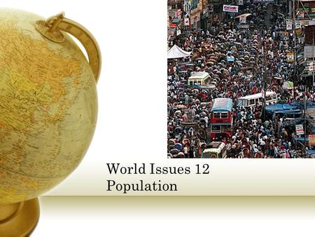 World Issues 12 Population. Population Numbers Current population of: Canada? 34 620 000 United States? 312 540 000 Brazil? 192 400 000 Japan? 128 000.