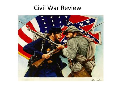 Civil War Review. What was the Confederacy? The slaveholding states that seceded from the Union. #1.