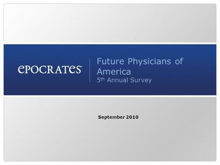 Future Physicians of America 5 th Annual Survey September 2010.