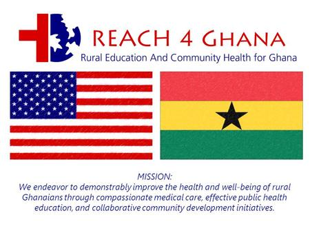 MISSION: We endeavor to demonstrably improve the health and well-being of rural Ghanaians through compassionate medical care, effective public health education,