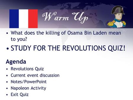 Warm Up What does the killing of Osama Bin Laden mean to you? STUDY FOR THE REVOLUTIONS QUIZ! Agenda Revolutions Quiz Current event discussion Notes/PowerPoint.