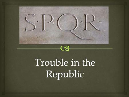   By the end of the Third Punic War, Rome ruled the Mediterranean world…however, not all was well.  Closer to home, the republic faced increasing dangers.