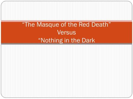 """The Masque of the Red Death"" Versus ""Nothing in the Dark"