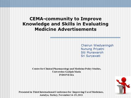 CEMA-community to Improve Knowledge and Skills in Evaluating Medicine Advertisements Chairun Wiedyaningsh Nunung Priyatni Siti Munawaroh Sri Suryawati.