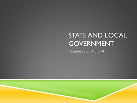 STATE AND LOCAL GOVERNMENT Chapters 12, 13 and 14.