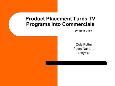 Product Placement Turns TV Programs into Commercials By: Beth Gillin Cole Potter Pedro Navarro Pinya N.