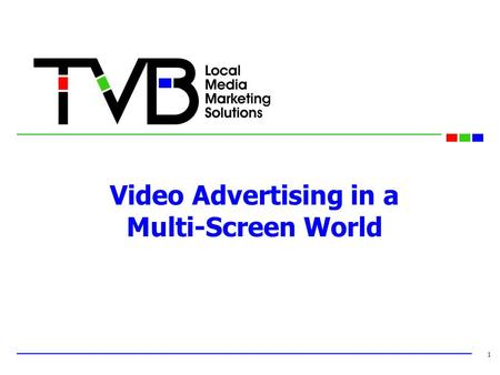 Video Advertising in a Multi-Screen World 1. The Marketing World is Focused on All Things Digital 1.Because new tools present new opportunities 2.And.