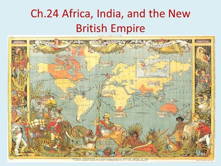 Ch.24 Africa, India, and the New British Empire.