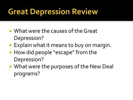 " What were the causes of the Great Depression?  Explain what it means to buy on margin.  How did people ""escape"" from the Depression?  What were the."