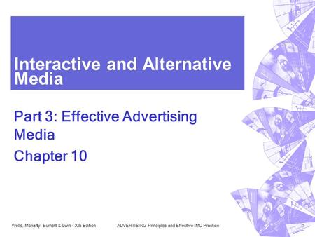 Wells, Moriarty, Burnett & Lwin - Xth EditionADVERTISING Principles and Effective IMC Practice1 Interactive and Alternative Media Part 3: Effective Advertising.