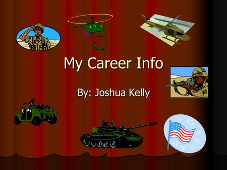 My Career Info By: Joshua Kelly. Jobs Auto mechanic Army solder NASCAR driver.