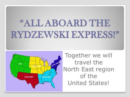 """ALL ABOARD THE RYDZEWSKI EXPRESS!"" Together we will travel the North East region of the United States!"