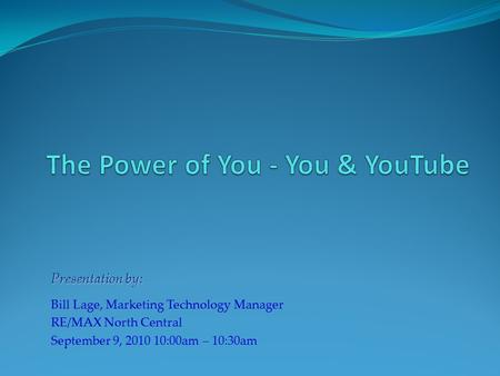 Presentation by: Bill Lage, Marketing Technology Manager RE/MAX North Central September 9, 2010 10:00am – 10:30am.