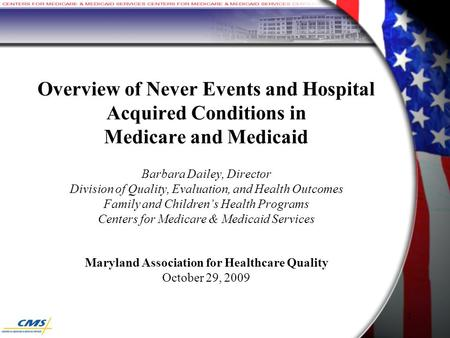 1 Overview of Never Events and Hospital Acquired Conditions in Medicare and Medicaid Barbara Dailey, Director Division of Quality, Evaluation, and Health.