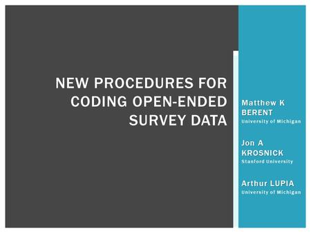 Matthew K BERENT University of Michigan Jon A KROSNICK Stanford University Arthur LUPIA University of Michigan NEW PROCEDURES FOR CODING OPEN-ENDED SURVEY.