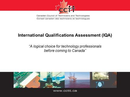 "International Qualifications Assessment (IQA) ""A logical choice for technology professionals before coming to Canada"""