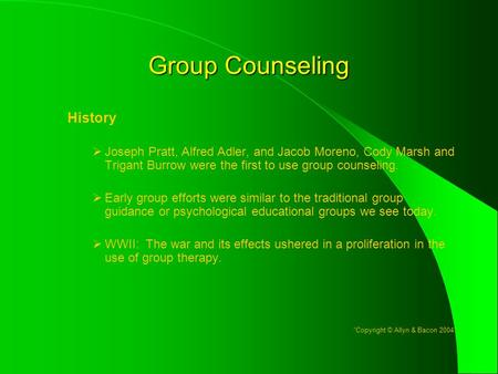 Group Counseling History  Joseph Pratt, Alfred Adler, and Jacob Moreno, Cody Marsh and Trigant Burrow were the first to use group counseling.  Early.
