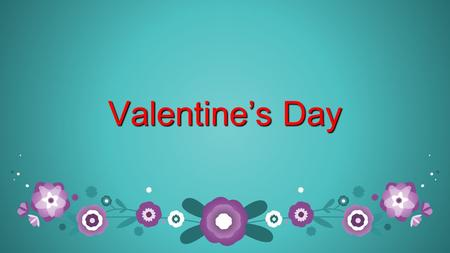 Valentine's Day. On 14 th February every year, people in different countries, who love each other, give each other candy, flowers and gifts all in the.