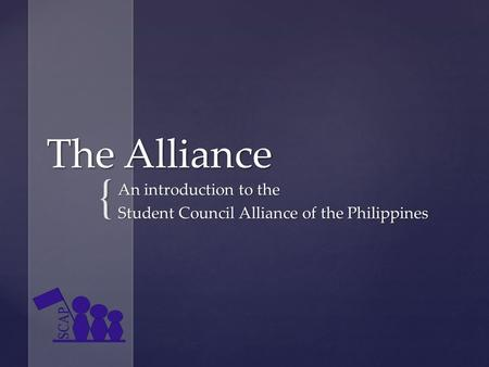 { The Alliance An introduction to the Student Council Alliance of the Philippines.