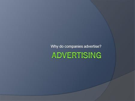 Why do companies advertise?. What is advertising?  Advertising is an attempt to see a product, service or idea.  Advertising forms a link between the.