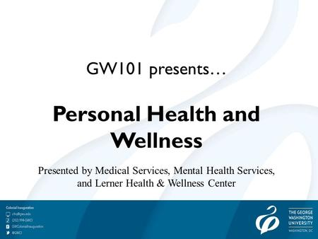 GW101 presents… Personal Health and Wellness Presented by Medical Services, Mental Health Services, and Lerner Health & Wellness Center.