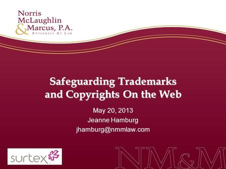 Safeguarding Trademarks and Copyrights On the Web May 20, 2013 Jeanne Hamburg
