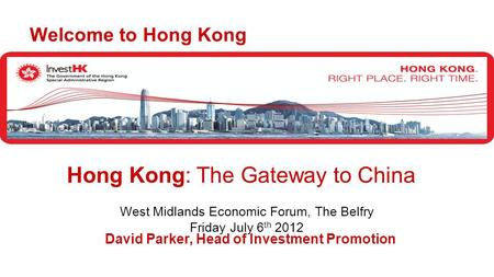 David Parker, Head of Investment Promotion Welcome to Hong Kong Hong Kong: The Gateway to China West Midlands Economic Forum, The Belfry Friday July 6.