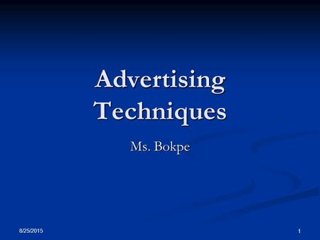 8/25/2015 1 Advertising Techniques Ms. Bokpe. Avante Garde The suggestion that using this product puts the user ahead of the times. The suggestion that.