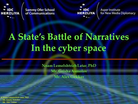 © Noam Lemelshtrich latar, PhD Mr. Grisha Asmolov Mr. Alex Gekker Noam Lemelshtrich Latar, PhD Mr. Grisha Asmolov Mr. Alex Gekker A State's Battle of Narratives.