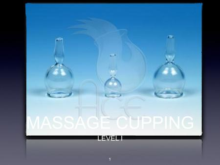 MASSAGE CUPPING LEVEL I 1. TYPES OF CUPPING WET/DRY 2.