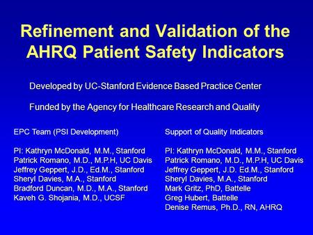 Refinement and Validation of the AHRQ Patient Safety Indicators Developed by UC-Stanford Evidence Based Practice Center Funded by the Agency for Healthcare.