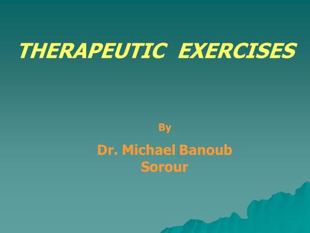 THERAPEUTIC EXERCISES Dr. Michael Banoub Sorour