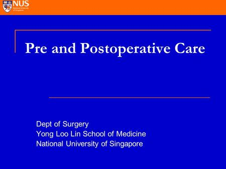 Pre and Postoperative Care Dept of Surgery Yong Loo Lin School of Medicine National University of Singapore.