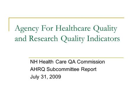 Agency For Healthcare Quality and Research Quality Indicators NH Health Care QA Commission AHRQ Subcommittee Report July 31, 2009.