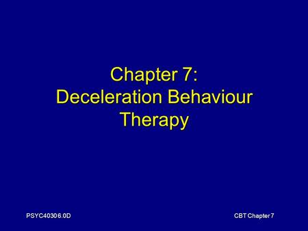 PSYC4030 6.0DCBT Chapter 7 Chapter 7: Deceleration Behaviour Therapy.