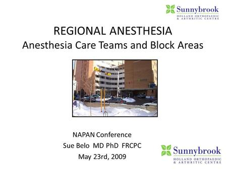 REGIONAL ANESTHESIA Anesthesia Care Teams and Block Areas NAPAN Conference Sue Belo MD PhD FRCPC May 23rd, 2009.