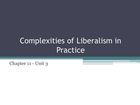 Complexities of Liberalism in Practice Chapter 11 - Unit 3.