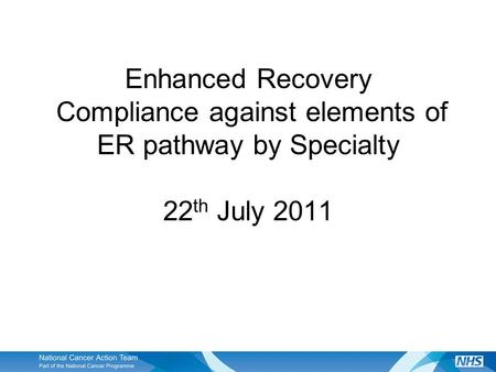Enhanced Recovery Compliance against elements of ER pathway by Specialty 22 th July 2011.