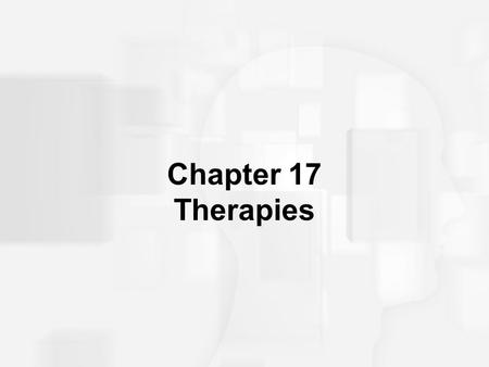 Chapter 17 Therapies. Quiz True or False: 1.Psychotherapy includes lying on a couch and discussing how you feel about your parents sexually. 2.Behavior.