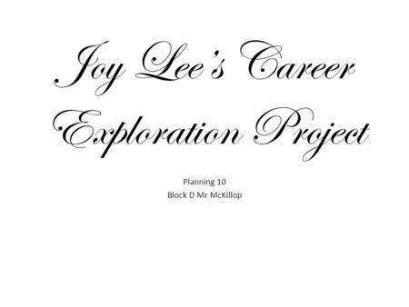 Joy Lee's Career Exploration Project Planning 10 Block D Mr McKillop.