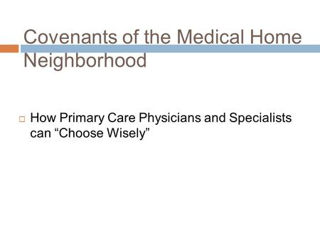 "1 Covenants of the Medical Home Neighborhood  How Primary Care Physicians and Specialists can ""Choose Wisely"""