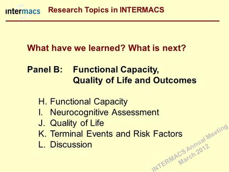 What have we learned? What is next? Panel B: Functional Capacity, Quality of Life and Outcomes H.Functional Capacity I.Neurocognitive Assessment J.Quality.