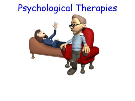Psychological Therapies. Psychotherapy An interaction between a trained therapist and someone seeking to overcome psychological difficulties or achieve.